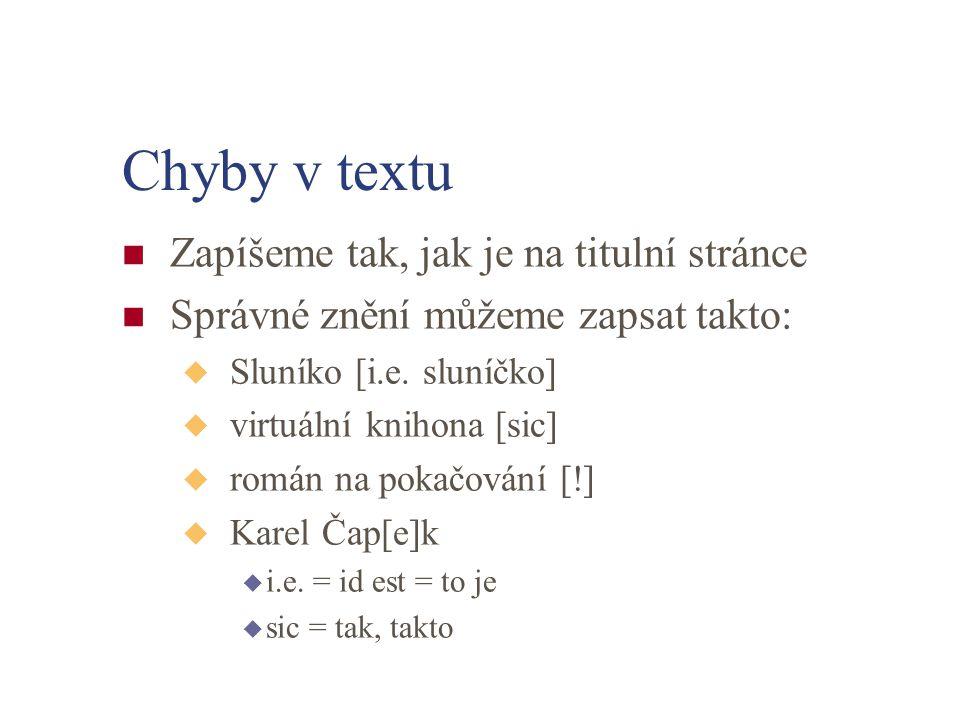 Oblast údajů poznámky - 5XX Hlavním pramenem popisu mohou být různé prameny (i příručkové) Rozšiřují předchozí popisné údaje Poznámky se zapisují v češtině Oblast údajů poznámky může začínat novým odstavcem nebo je oddělena.
