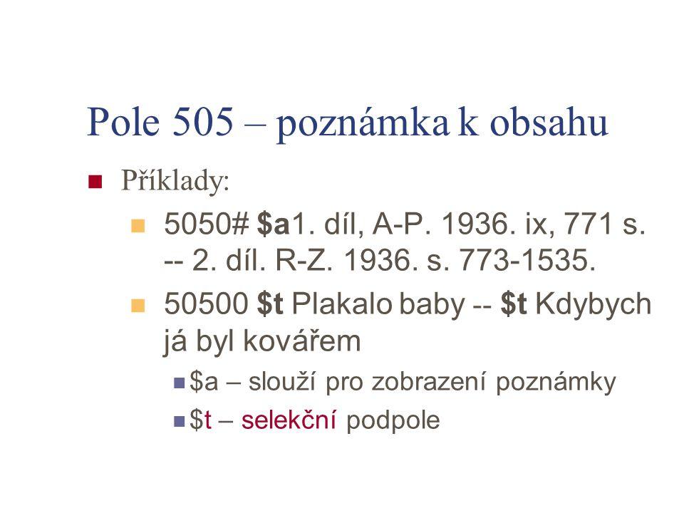 Pole 505 – poznámka k obsahu Příklady: 5050# $a1.díl, A-P.