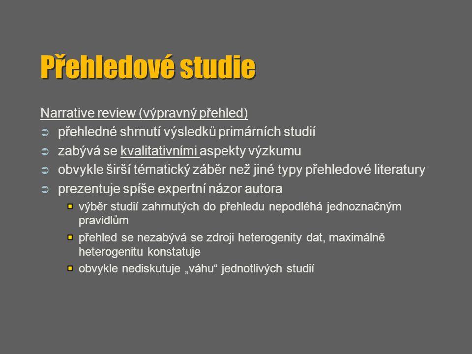 Přehledové studie Narrative review (výpravný přehled)  přehledné shrnutí výsledků primárních studií  zabývá se kvalitativními aspekty výzkumu  obvy