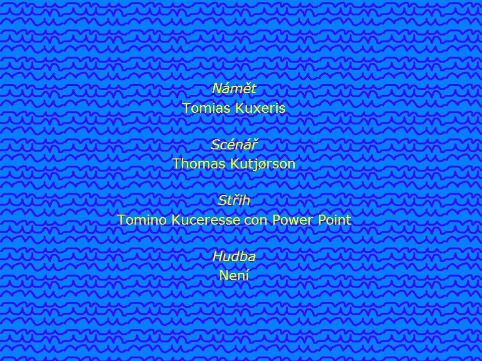 Námět Tomias Kuxeris Scénář Thomas Kutjørson Střih Tomino Kuceresse con Power Point Hudba Není
