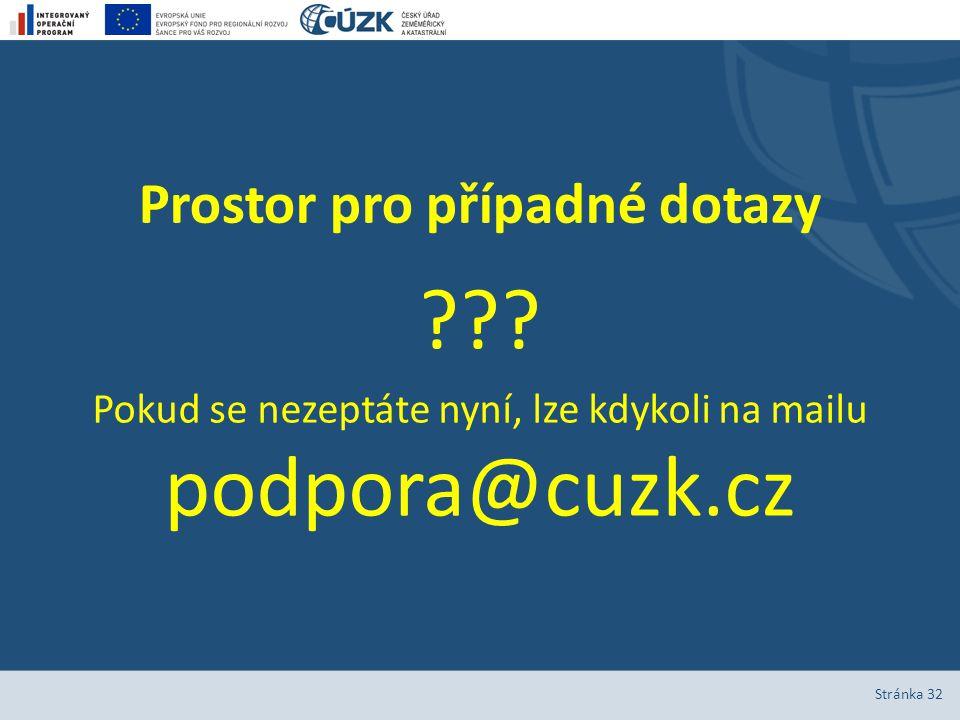 Prostor pro případné dotazy ??? Pokud se nezeptáte nyní, lze kdykoli na mailu podpora@cuzk.cz Stránka 32