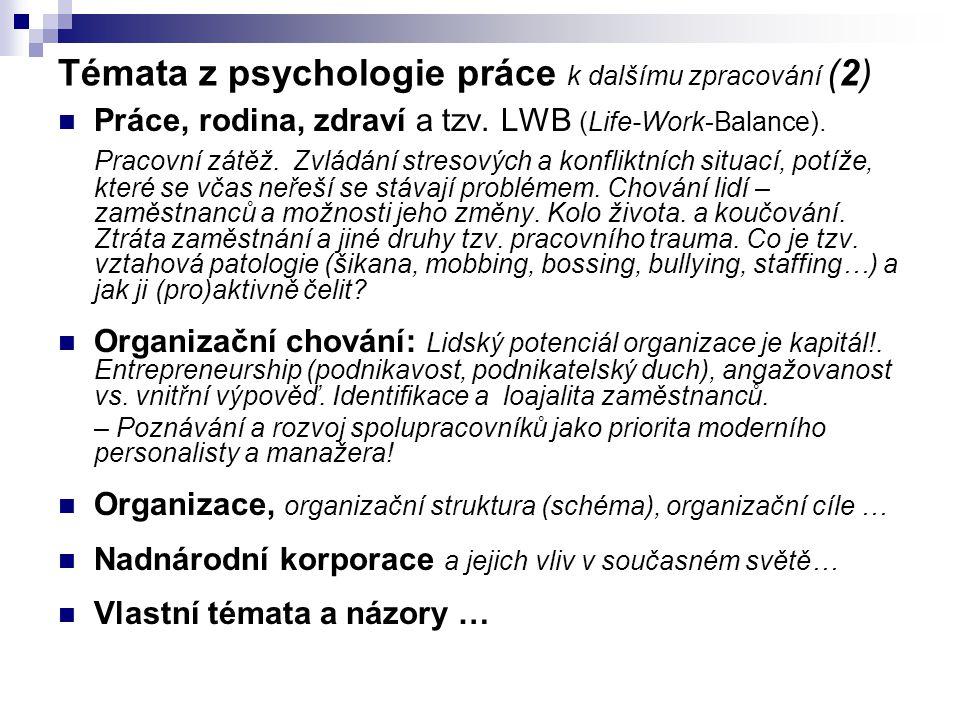 Témata z psychologie práce k dalšímu zpracování (2) Práce, rodina, zdraví a tzv. LWB (Life-Work-Balance). Pracovní zátěž. Zvládání stresových a konfli