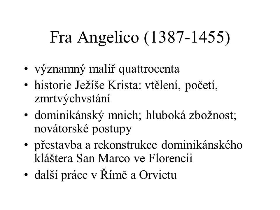 Fra Angelico (1387-1455) významný malíř quattrocenta historie Ježíše Krista: vtělení, početí, zmrtvýchvstání dominikánský mnich; hluboká zbožnost; nov