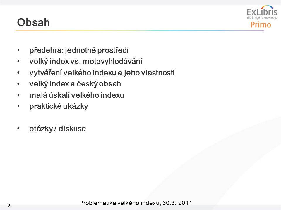 2 Problematika velkého indexu, 30.3. 2011 Obsah předehra: jednotné prostředí velký index vs.