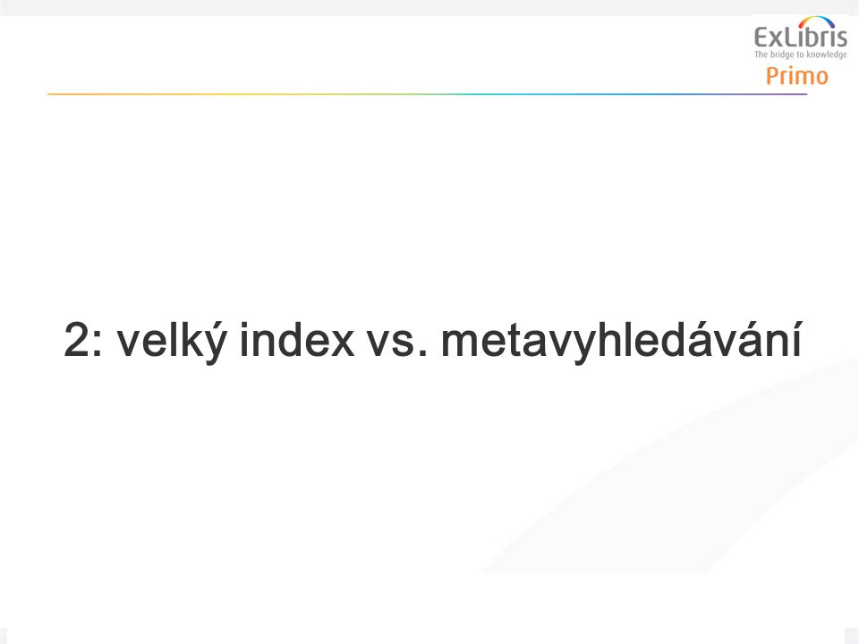 22 Problematika velkého indexu, 30.3. 2011 2: velký index vs. metavyhledávání