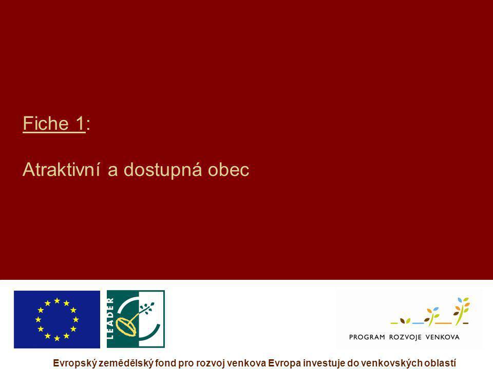 Evropský zemědělský fond pro rozvoj venkova Evropa investuje do venkovských oblastí Fiche 1: Atraktivní a dostupná obec