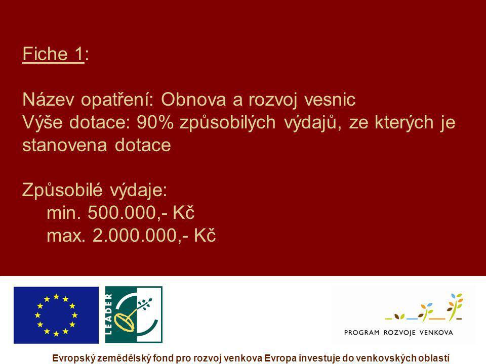 Evropský zemědělský fond pro rozvoj venkova Evropa investuje do venkovských oblastí Fiche 1: Název opatření: Obnova a rozvoj vesnic Výše dotace: 90% z