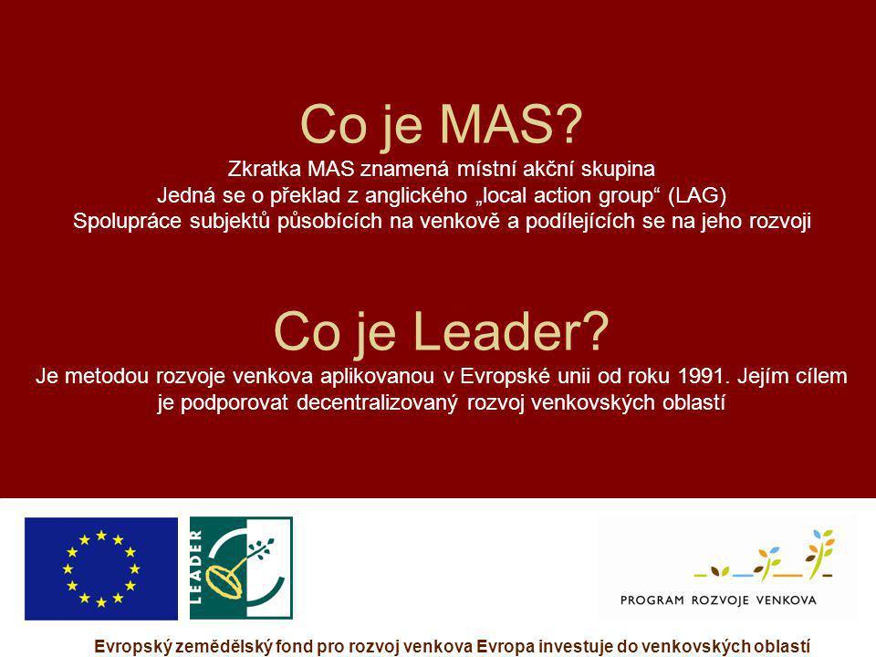 Evropský zemědělský fond pro rozvoj venkova Evropa investuje do venkovských oblastí Co je MAS? Zkratka MAS znamená místní akční skupina Jedná se o pře