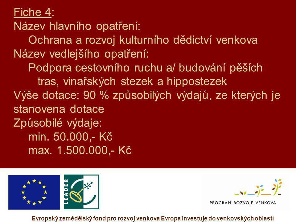 Evropský zemědělský fond pro rozvoj venkova Evropa investuje do venkovských oblastí Fiche 4: Název hlavního opatření: Ochrana a rozvoj kulturního dědi