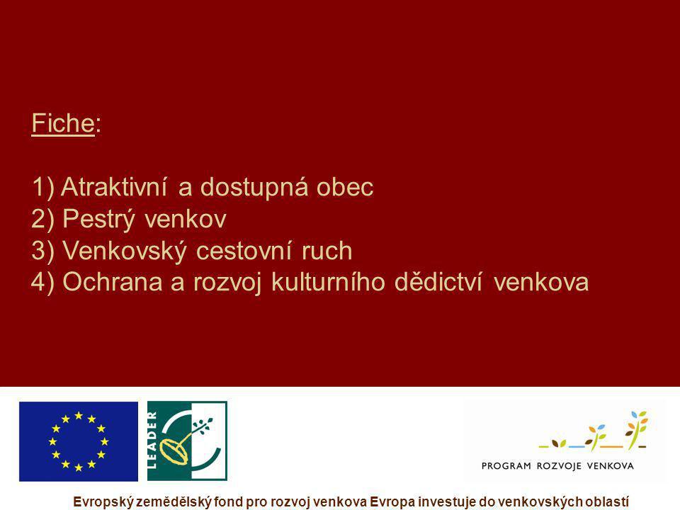 Evropský zemědělský fond pro rozvoj venkova Evropa investuje do venkovských oblastí Fiche: 1) Atraktivní a dostupná obec 2) Pestrý venkov 3) Venkovský
