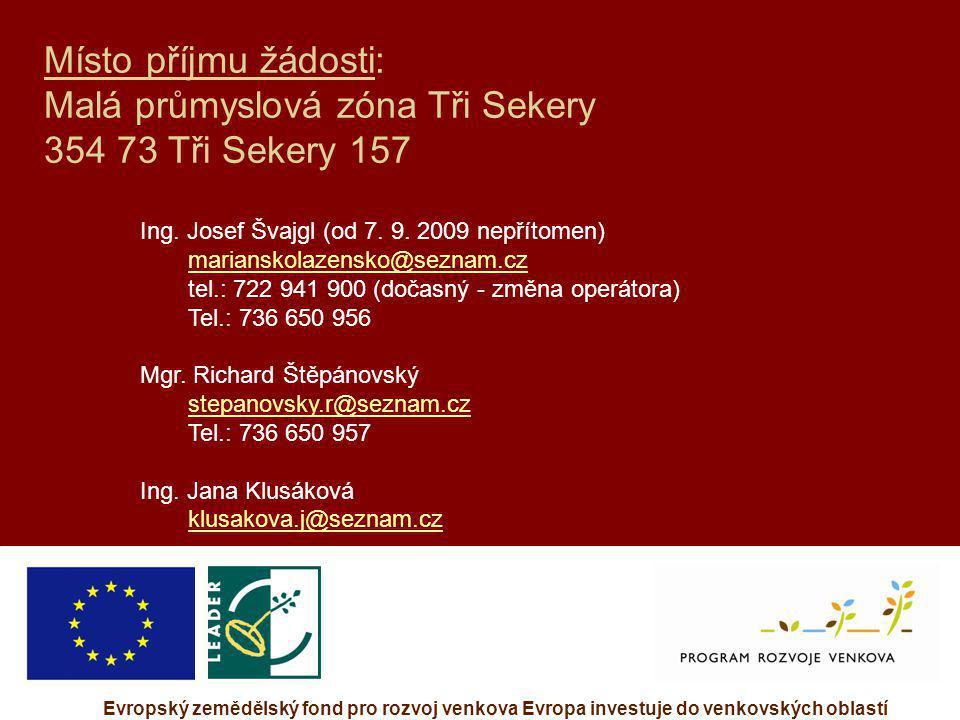 Evropský zemědělský fond pro rozvoj venkova Evropa investuje do venkovských oblastí Místo příjmu žádosti: Malá průmyslová zóna Tři Sekery 354 73 Tři S