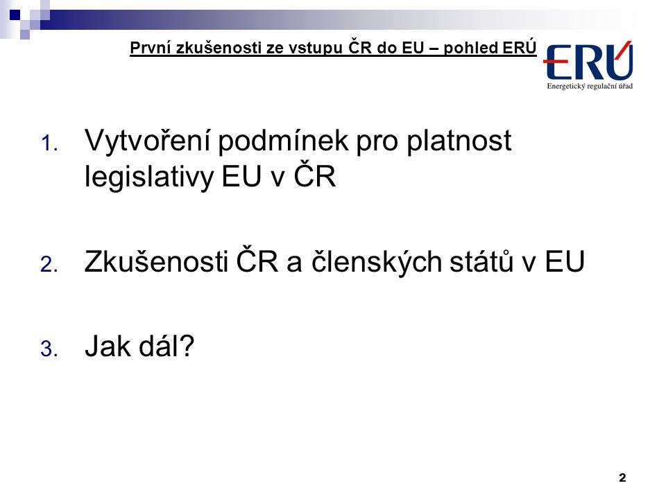 2 První zkušenosti ze vstupu ČR do EU – pohled ERÚ 1. Vytvoření podmínek pro platnost legislativy EU v ČR 2. Zkušenosti ČR a členských států v EU 3. J