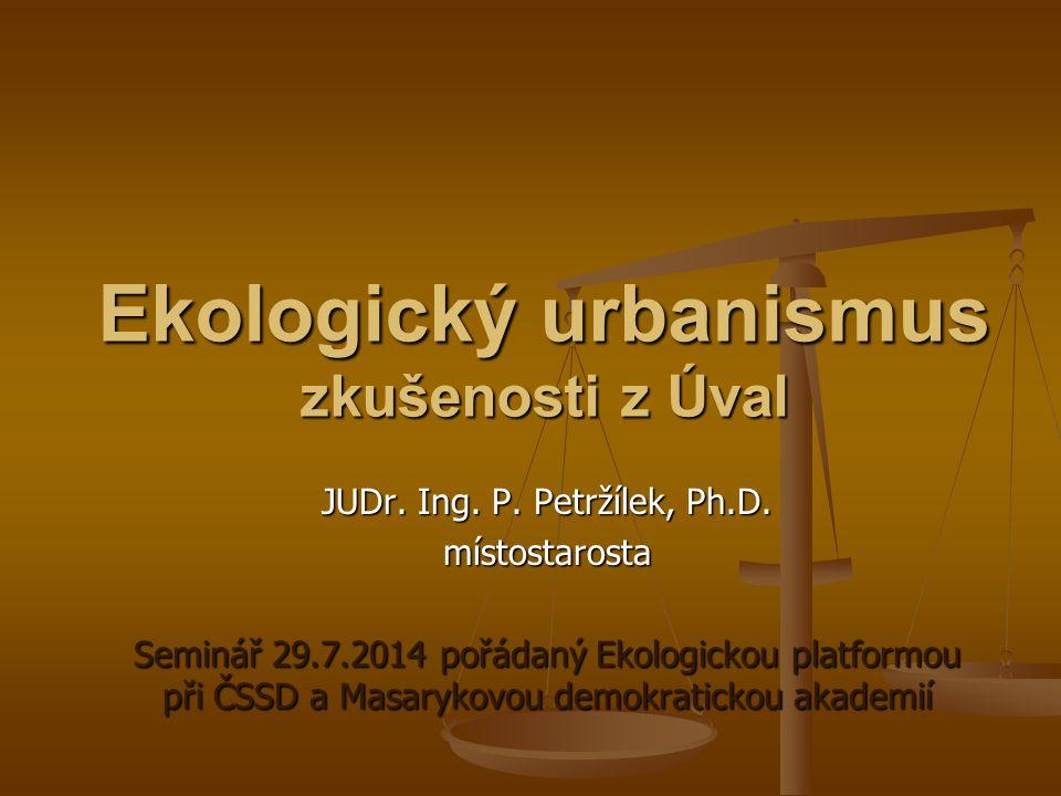 Ekologický urbanismus zkušenosti z Úval JUDr. Ing.