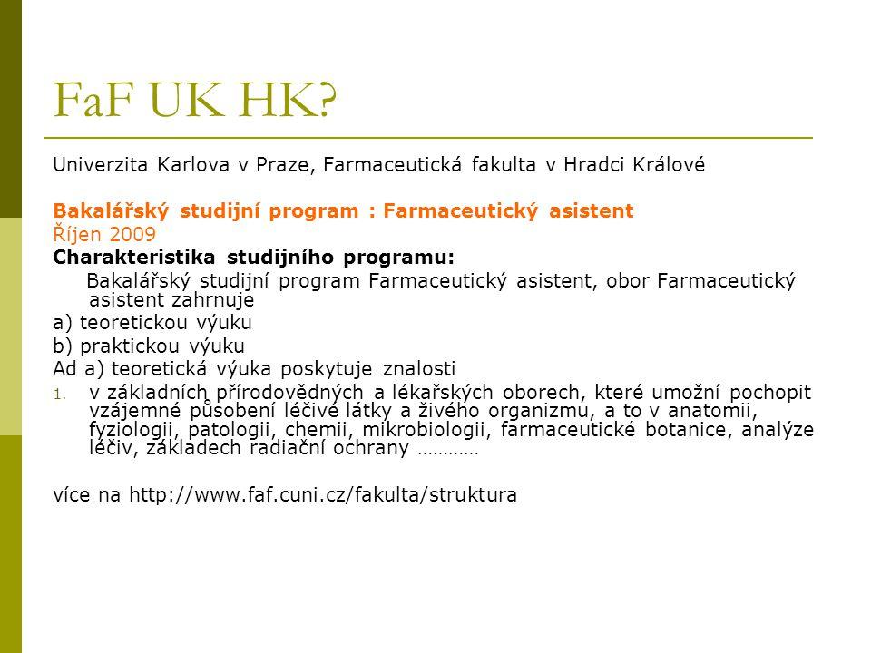 FaF UK HK? Univerzita Karlova v Praze, Farmaceutická fakulta v Hradci Králové Bakalářský studijní program : Farmaceutický asistent Říjen 2009 Charakte