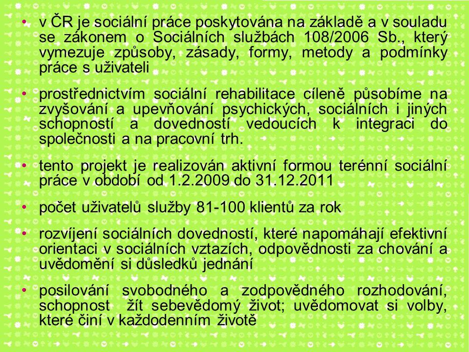 v ČR je sociální práce poskytována na základě a v souladu se zákonem o Sociálních službách 108/2006 Sb., který vymezuje způsoby, zásady, formy, metody a podmínky práce s uživateli prostřednictvím sociální rehabilitace cíleně působíme na zvyšování a upevňování psychických, sociálních i jiných schopností a dovedností vedoucích k integraci do společnosti a na pracovní trh.