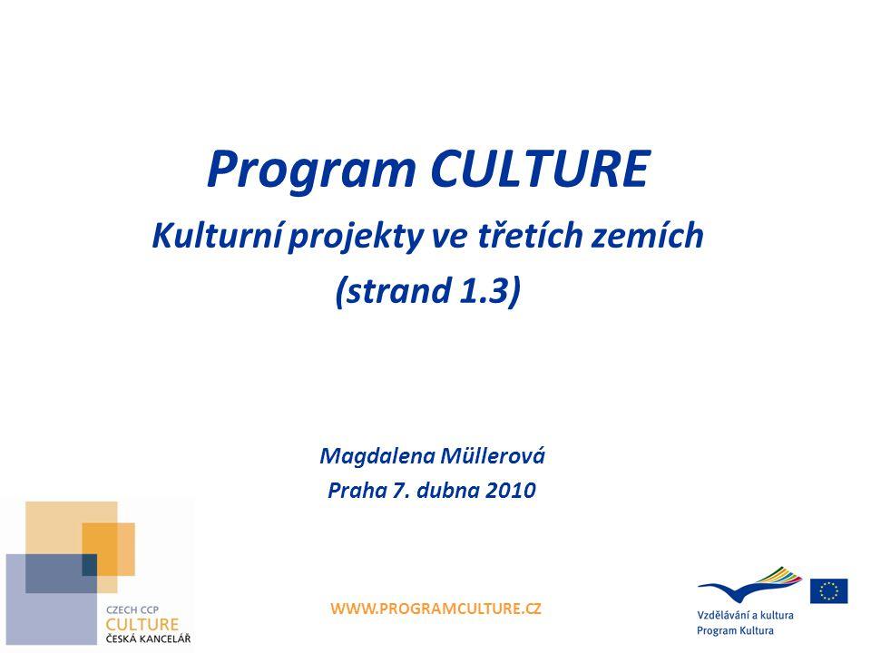 WWW.PROGRAMCULTURE.CZ Program CULTURE Kulturní projekty ve třetích zemích (strand 1.3) Magdalena Müllerová Praha 7.