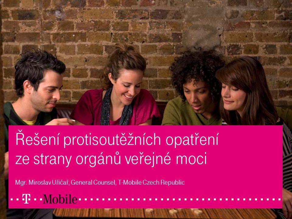 Řešení protisoutěžních opatření ze strany orgánů veřejné moci Mgr. Miroslav Uřičař, General Counsel, T-Mobile Czech Republic