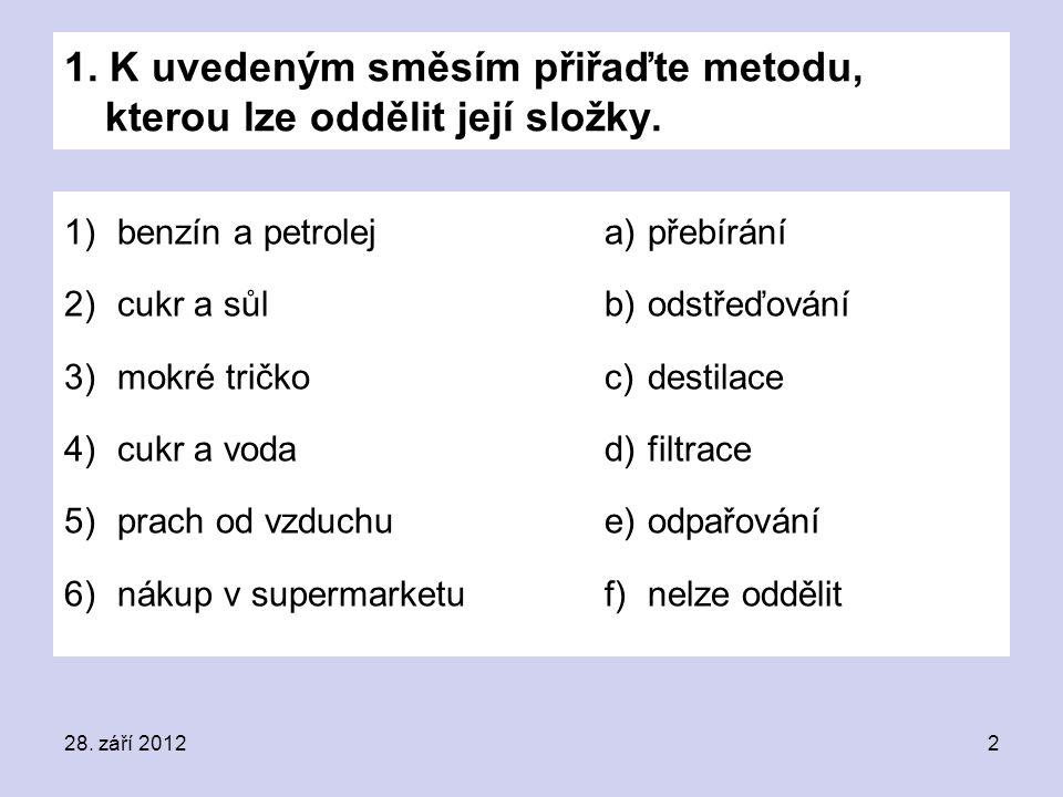 28. září 20122 1. K uvedeným směsím přiřaďte metodu, kterou lze oddělit její složky. 1)benzín a petrolej 2)cukr a sůl 3)mokré tričko 4)cukr a voda 5)p