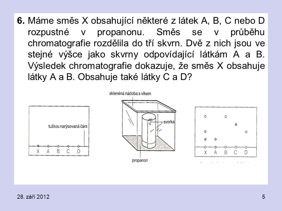 6. Máme směs X obsahující některé z látek A, B, C nebo D rozpustné v propanonu. Směs se v průběhu chromatografie rozdělila do tří skvrn. Dvě z nich js