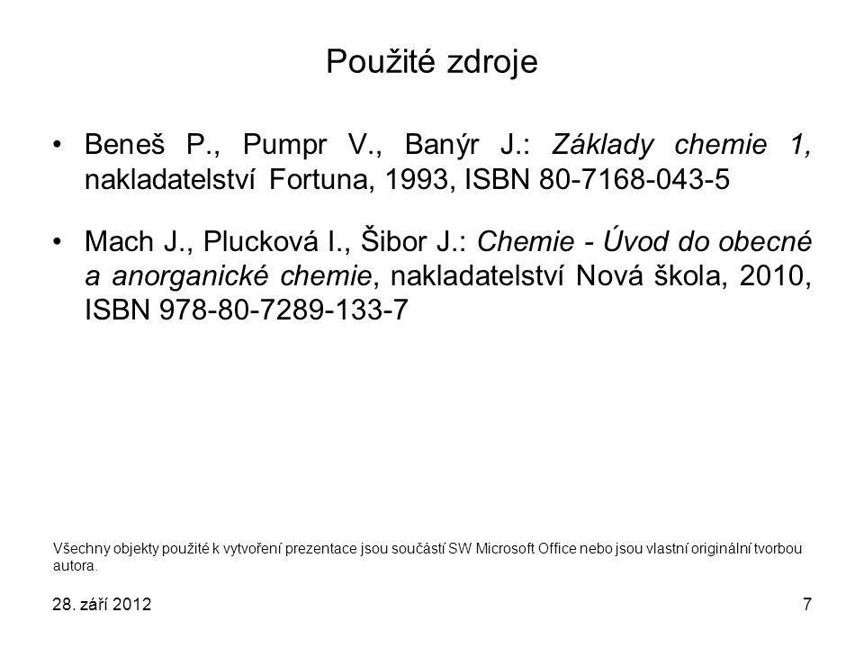 28. září 20127 Použité zdroje Beneš P., Pumpr V., Banýr J.: Základy chemie 1, nakladatelství Fortuna, 1993, ISBN 80-7168-043-5 Mach J., Plucková I., Š