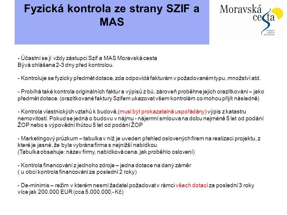 Fyzická kontrola ze strany SZIF a MAS - Účastní se jí vždy zástupci Szif a MAS Moravská cesta Bývá ohlášena 2-3 dny před kontrolou. - Kontroluje se fy