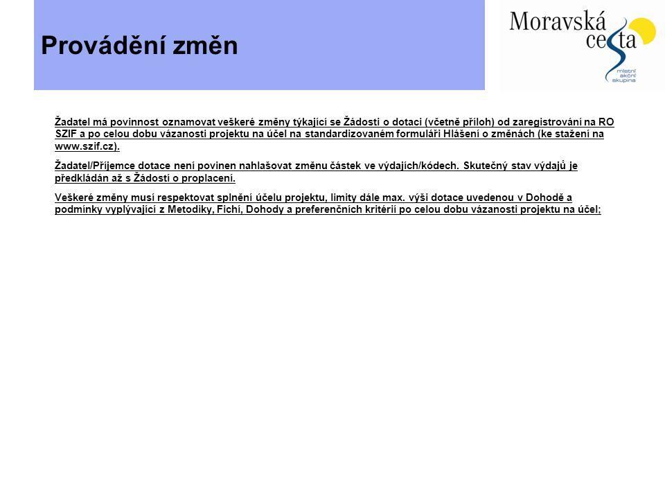 Provádění změn Žadatel má povinnost oznamovat veškeré změny týkající se Žádosti o dotaci (včetně příloh) od zaregistrování na RO SZIF a po celou dobu vázanosti projektu na účel na standardizovaném formuláři Hlášení o změnách (ke stažení na www.szif.cz).
