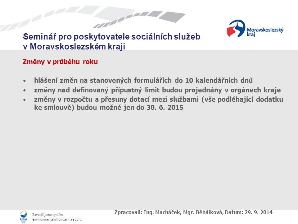 Zavedli jsme systém environmentálního řízení a auditu Seminář pro poskytovatele sociálních služeb v Moravskoslezském kraji Změny v průběhu roku hlášení změn na stanovených formulářích do 10 kalendářních dnů změny nad definovaný přípustný limit budou projednány v orgánech kraje změny v rozpočtu a přesuny dotací mezi službami (vše podléhající dodatku ke smlouvě) budou možné jen do 30.
