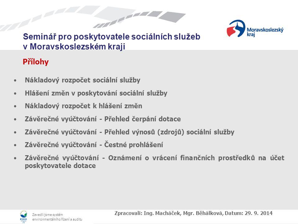 Zavedli jsme systém environmentálního řízení a auditu Seminář pro poskytovatele sociálních služeb v Moravskoslezském kraji Přílohy Nákladový rozpočet sociální služby Hlášení změn v poskytování sociální služby Nákladový rozpočet k hlášení změn Závěrečné vyúčtování - Přehled čerpání dotace Závěrečné vyúčtování - Přehled výnosů (zdrojů) sociální služby Závěrečné vyúčtování - Čestné prohlášení Závěrečné vyúčtování - Oznámení o vrácení finančních prostředků na účet poskytovatele dotace Zpracovali: Ing.