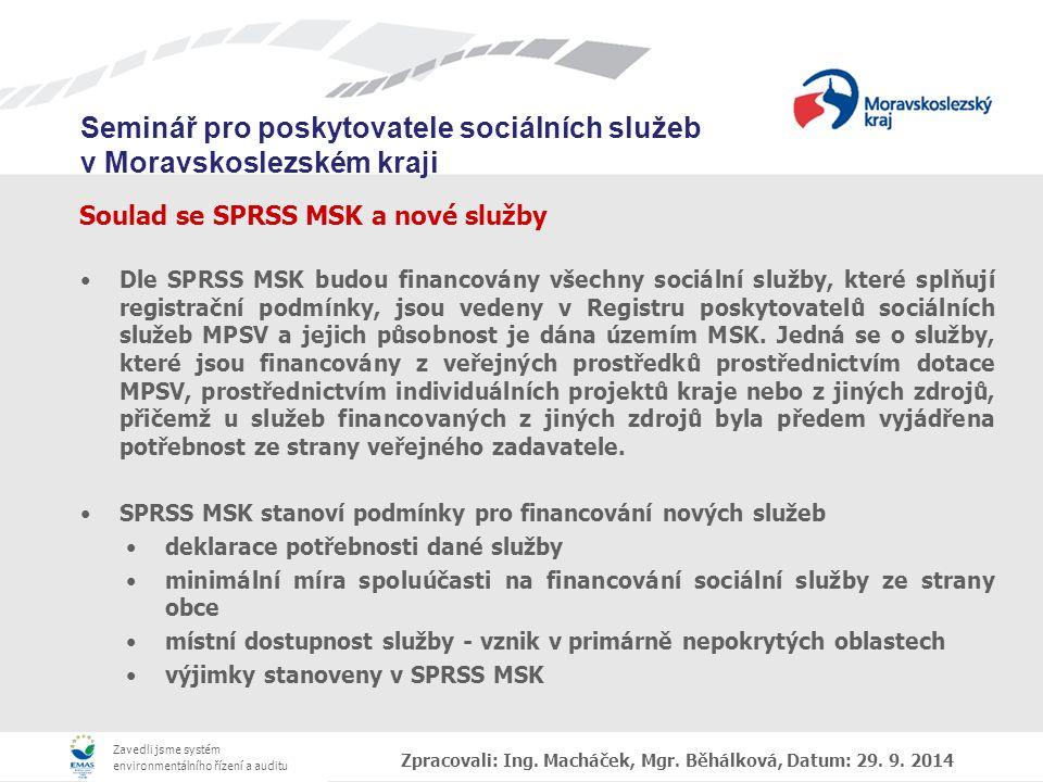 Zavedli jsme systém environmentálního řízení a auditu Seminář pro poskytovatele sociálních služeb v Moravskoslezském kraji Soulad se SPRSS MSK a nové služby Dle SPRSS MSK budou financovány všechny sociální služby, které splňují registrační podmínky, jsou vedeny v Registru poskytovatelů sociálních služeb MPSV a jejich působnost je dána územím MSK.