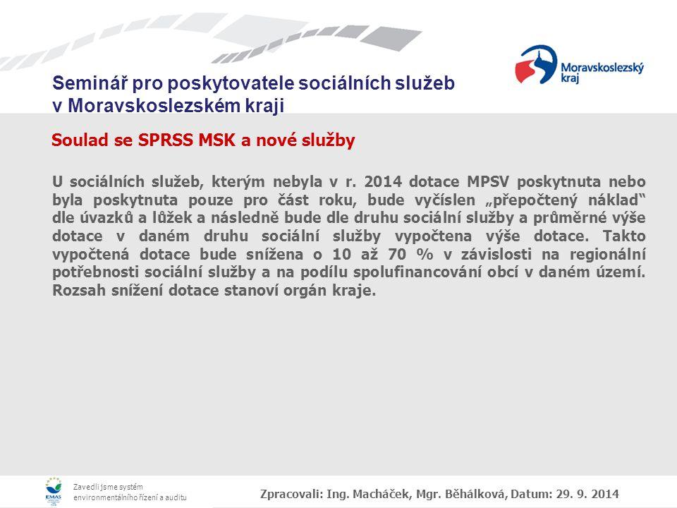 Zavedli jsme systém environmentálního řízení a auditu Seminář pro poskytovatele sociálních služeb v Moravskoslezském kraji Soulad se SPRSS MSK a nové služby U sociálních služeb, kterým nebyla v r.