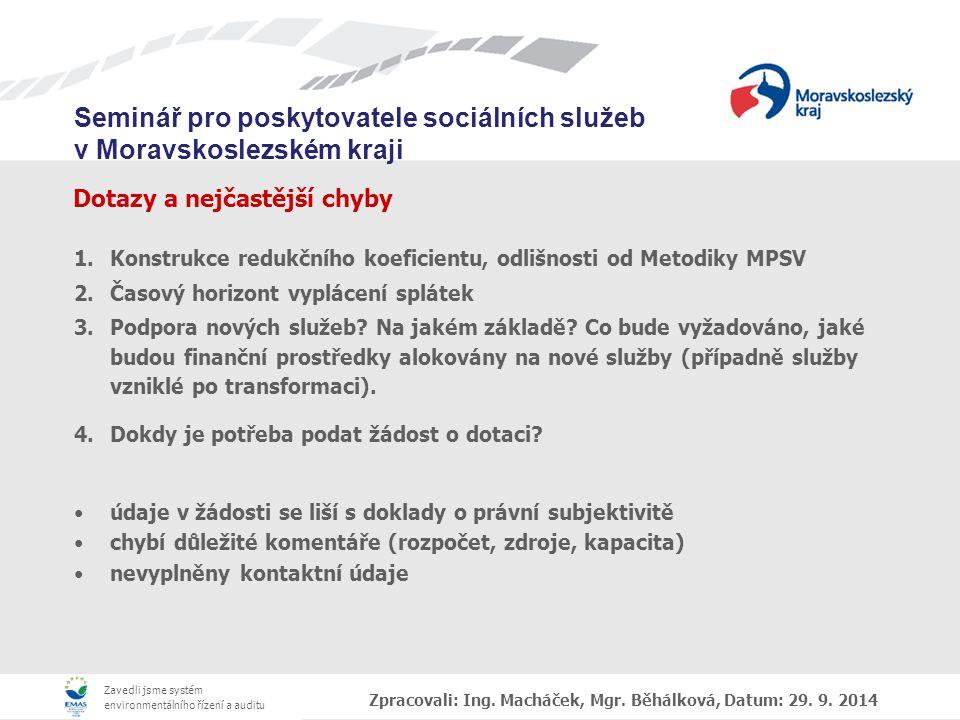 Zavedli jsme systém environmentálního řízení a auditu Seminář pro poskytovatele sociálních služeb v Moravskoslezském kraji Dotazy a nejčastější chyby 1.Konstrukce redukčního koeficientu, odlišnosti od Metodiky MPSV 2.Časový horizont vyplácení splátek 3.Podpora nových služeb.