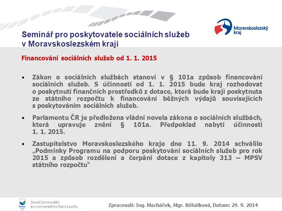 Zavedli jsme systém environmentálního řízení a auditu Seminář pro poskytovatele sociálních služeb v Moravskoslezském kraji Zpracovali: Ing.