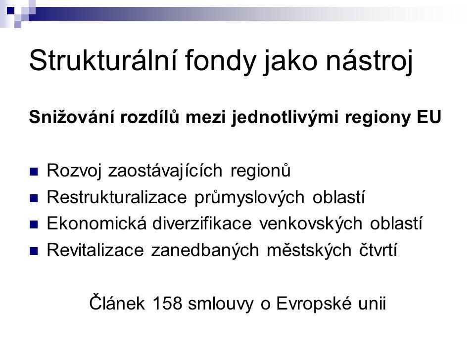 Strukturální fondy jako nástroj Snižování rozdílů mezi jednotlivými regiony EU Rozvoj zaostávajících regionů Restrukturalizace průmyslových oblastí Ek