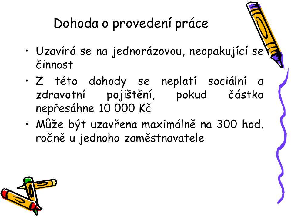 Dohoda o provedení práce Uzavírá se na jednorázovou, neopakující se činnost Z této dohody se neplatí sociální a zdravotní pojištění, pokud částka nepř