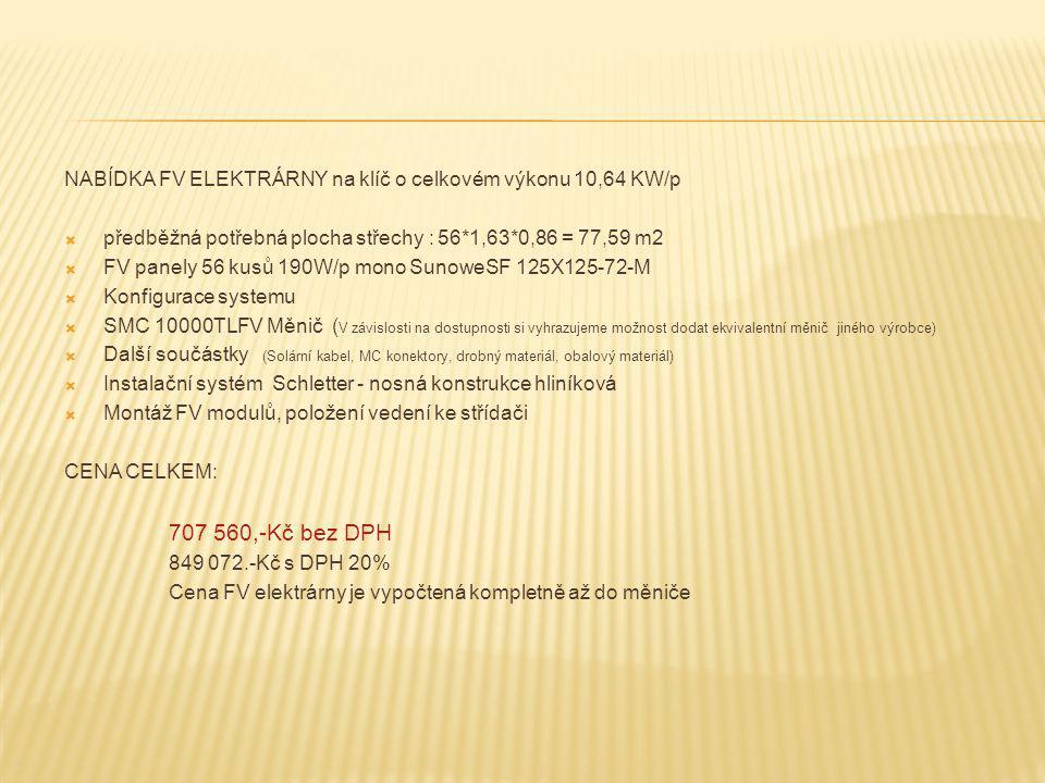 NABÍDKA FV ELEKTRÁRNY na klíč o celkovém výkonu 10,64 KW/p  předběžná potřebná plocha střechy : 56*1,63*0,86 = 77,59 m2  FV panely 56 kusů 190W/p mo