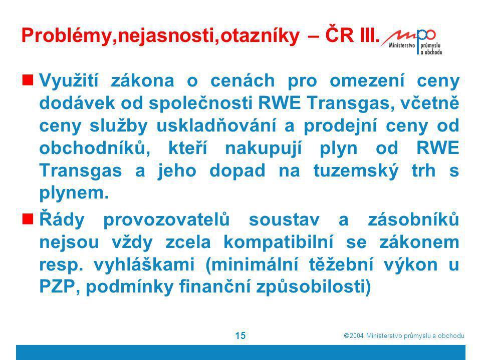  2004  Ministerstvo průmyslu a obchodu 15 Problémy,nejasnosti,otazníky – ČR III. Využití zákona o cenách pro omezení ceny dodávek od společnosti RW