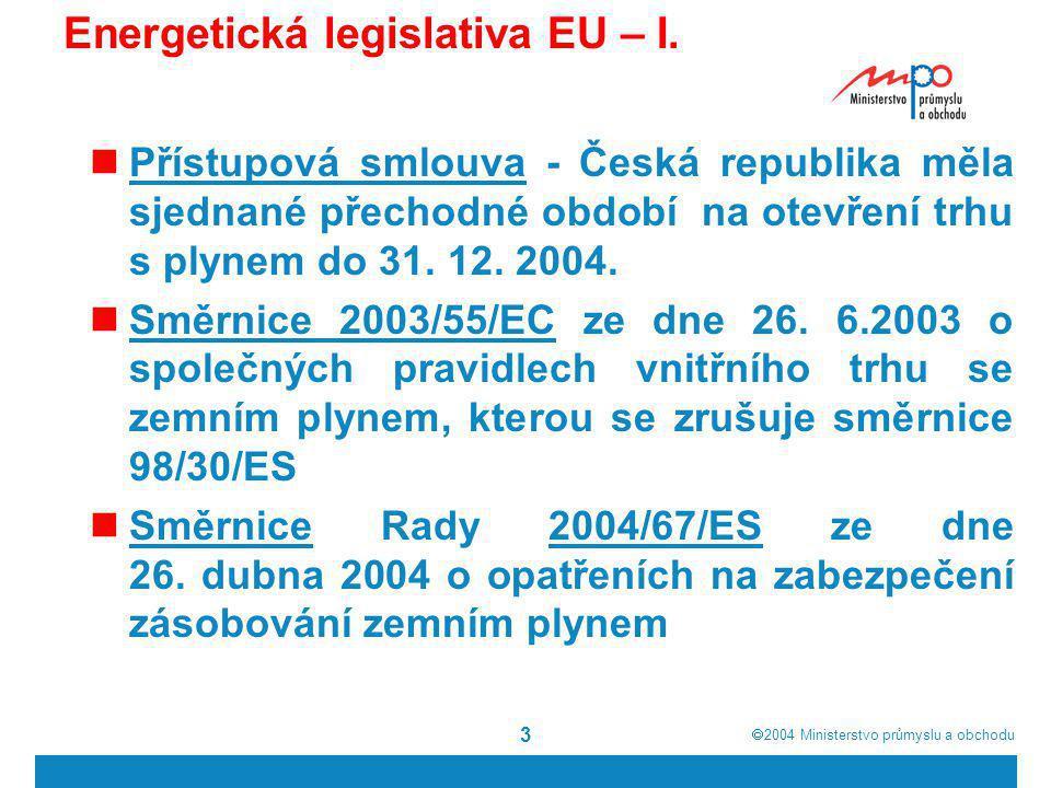  2004  Ministerstvo průmyslu a obchodu 3 Energetická legislativa EU – I. Přístupová smlouva - Česká republika měla sjednané přechodné období na ote