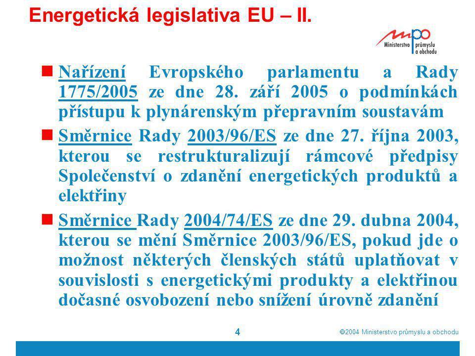  2004  Ministerstvo průmyslu a obchodu 4 Energetická legislativa EU – II. Nařízení Evropského parlamentu a Rady 1775/2005 ze dne 28. září 2005 o po