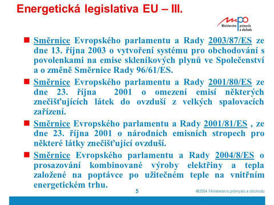  2004  Ministerstvo průmyslu a obchodu 5 Energetická legislativa EU – III. Směrnice Evropského parlamentu a Rady 2003/87/ES ze dne 13. října 2003 o