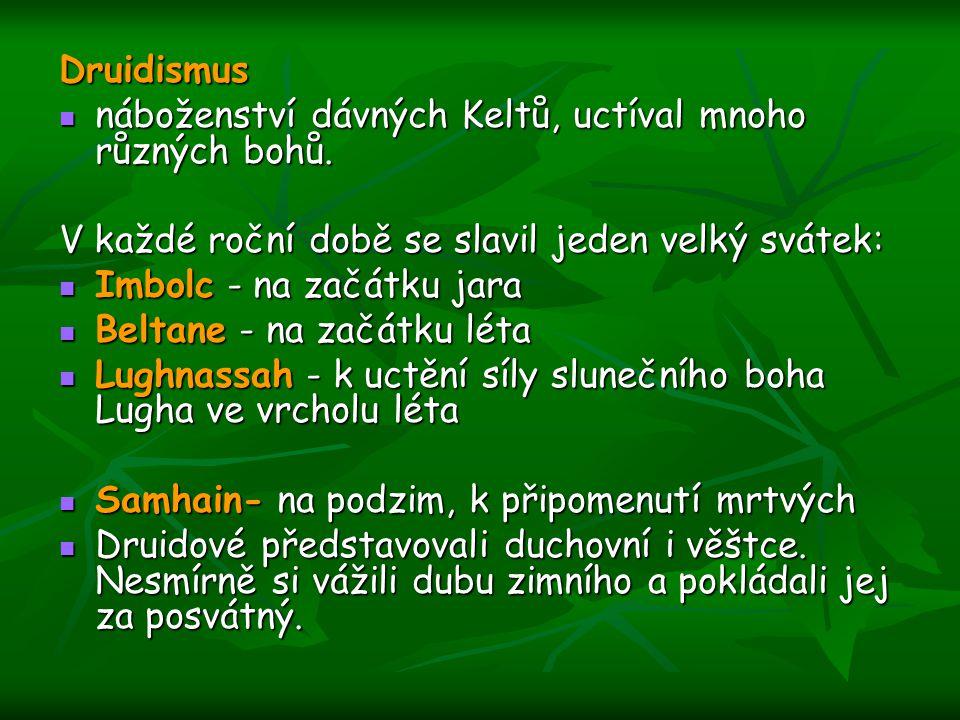 Druidismus náboženství dávných Keltů, uctíval mnoho různých bohů. náboženství dávných Keltů, uctíval mnoho různých bohů. V každé roční době se slavil