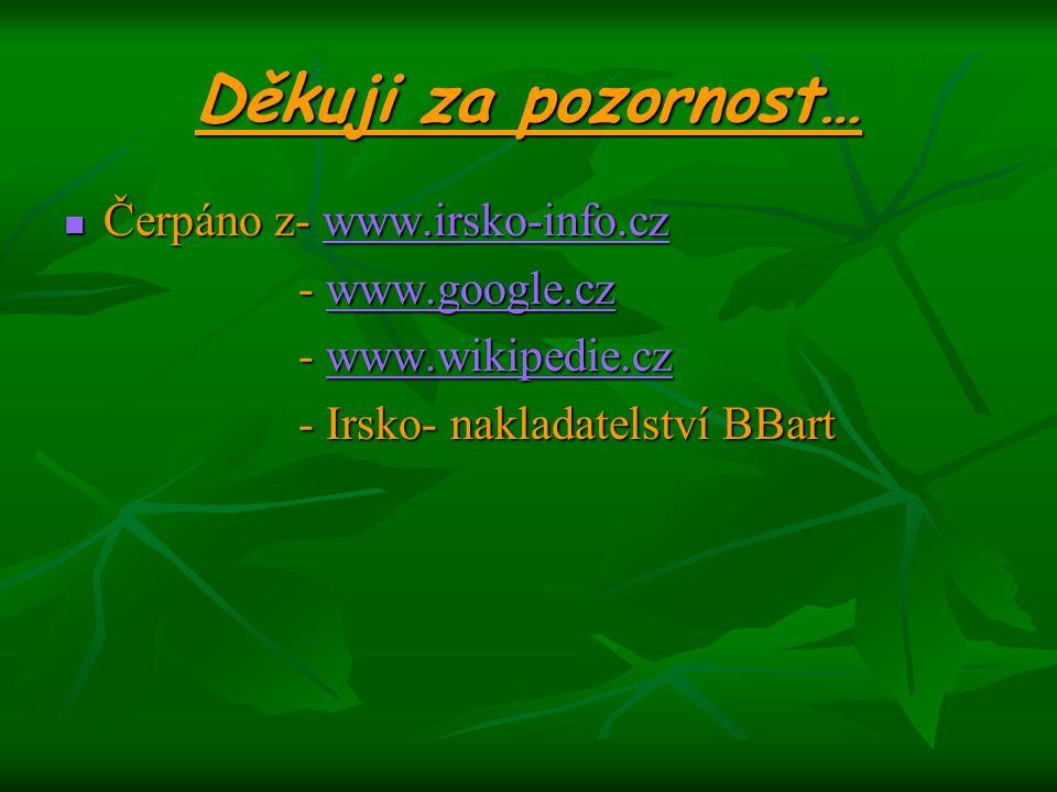 Děkuji za pozornost… Čerpáno z- www.irsko-info.cz Čerpáno z- www.irsko-info.czwww.irsko-info.cz - www.google.cz - www.google.czwww.google.cz - www.wik