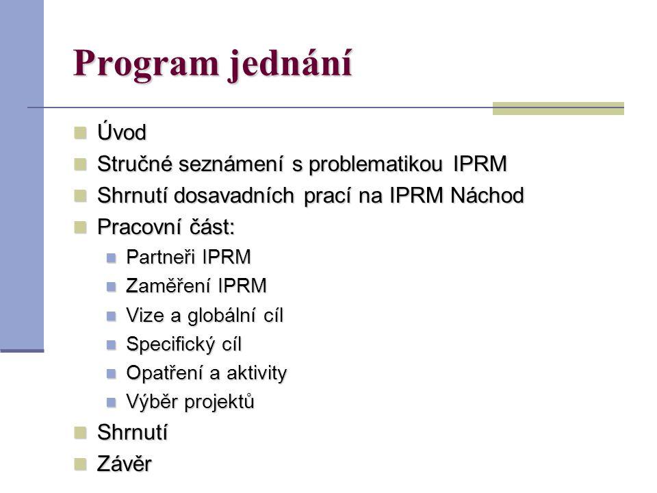 Program jednání Úvod Úvod Stručné seznámení s problematikou IPRM Stručné seznámení s problematikou IPRM Shrnutí dosavadních prací na IPRM Náchod Shrnutí dosavadních prací na IPRM Náchod Pracovní část: Pracovní část: Partneři IPRM Partneři IPRM Zaměření IPRM Zaměření IPRM Vize a globální cíl Vize a globální cíl Specifický cíl Specifický cíl Opatření a aktivity Opatření a aktivity Výběr projektů Výběr projektů Shrnutí Shrnutí Závěr Závěr