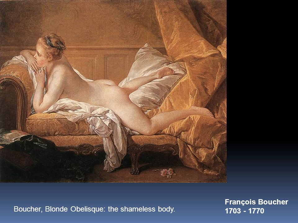 Boucher, Blonde Obelisque: the shameless body. François Boucher 1703 - 1770