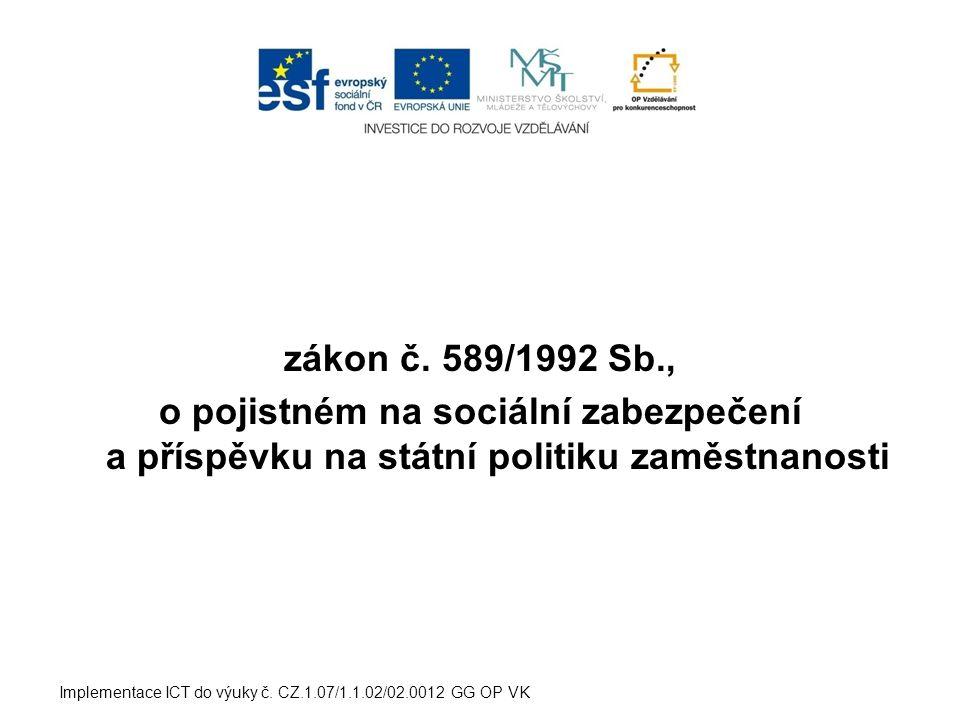 zákon č. 589/1992 Sb., o pojistném na sociální zabezpečení a příspěvku na státní politiku zaměstnanosti Implementace ICT do výuky č. CZ.1.07/1.1.02/02