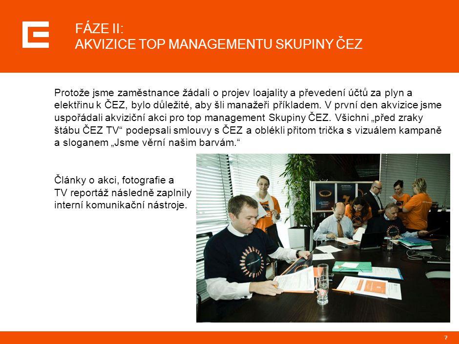 7 FÁZE II: AKVIZICE TOP MANAGEMENTU SKUPINY ČEZ Protože jsme zaměstnance žádali o projev loajality a převedení účtů za plyn a elektřinu k ČEZ, bylo dů