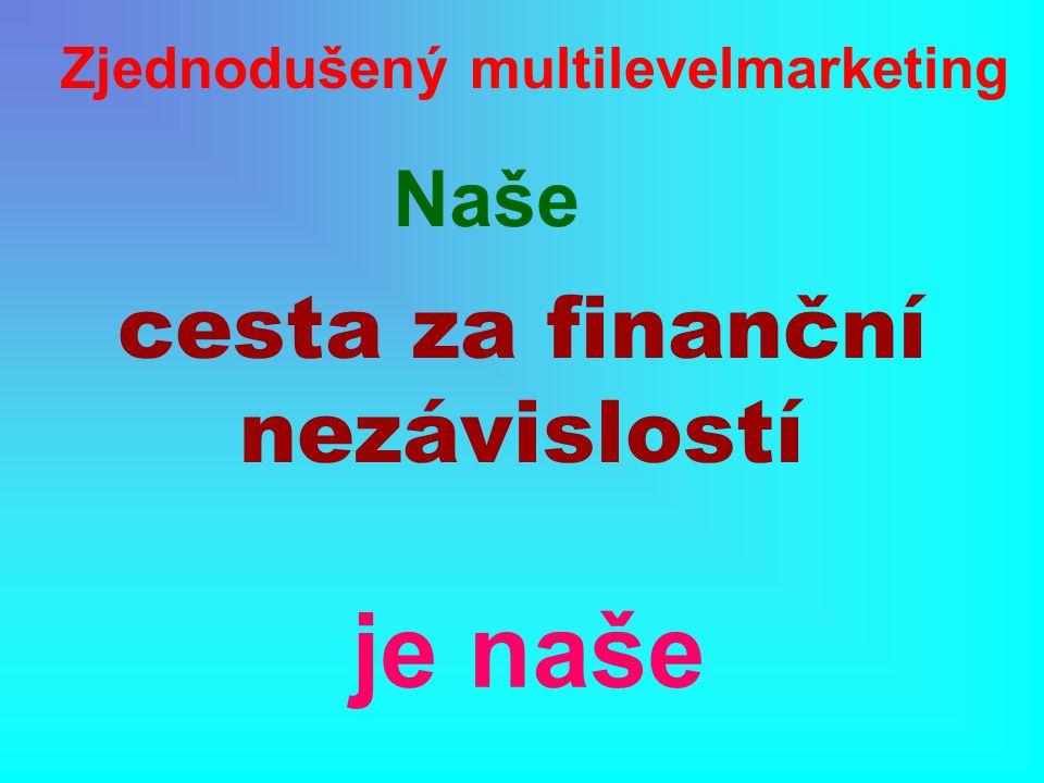 Zjednodušený multilevelmarketing cesta za finanční nezávislostí je naše Naše