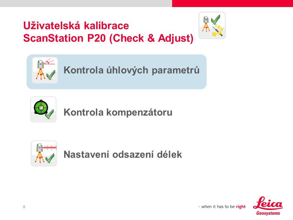 16 ScanStation P20 Check & Adjust Kontrola úhlových parametrů Kontrola kompenzátoru Nastavení odsazení délek