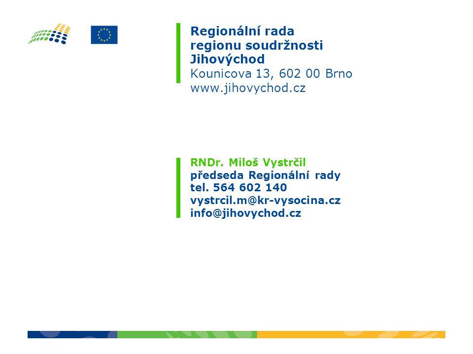 Regionální rada regionu soudržnosti Jihovýchod Kounicova 13, 602 00 Brno www.jihovychod.cz RNDr. Miloš Vystrčil předseda Regionální rady tel. 564 602