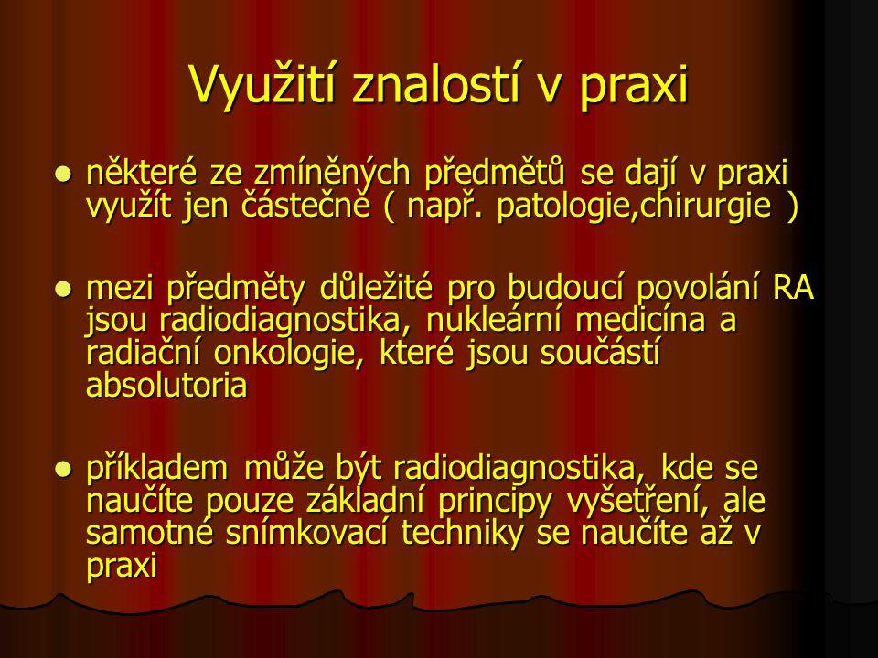 Využití znalostí v praxi některé ze zmíněných předmětů se dají v praxi využít jen částečně ( např. patologie,chirurgie ) některé ze zmíněných předmětů