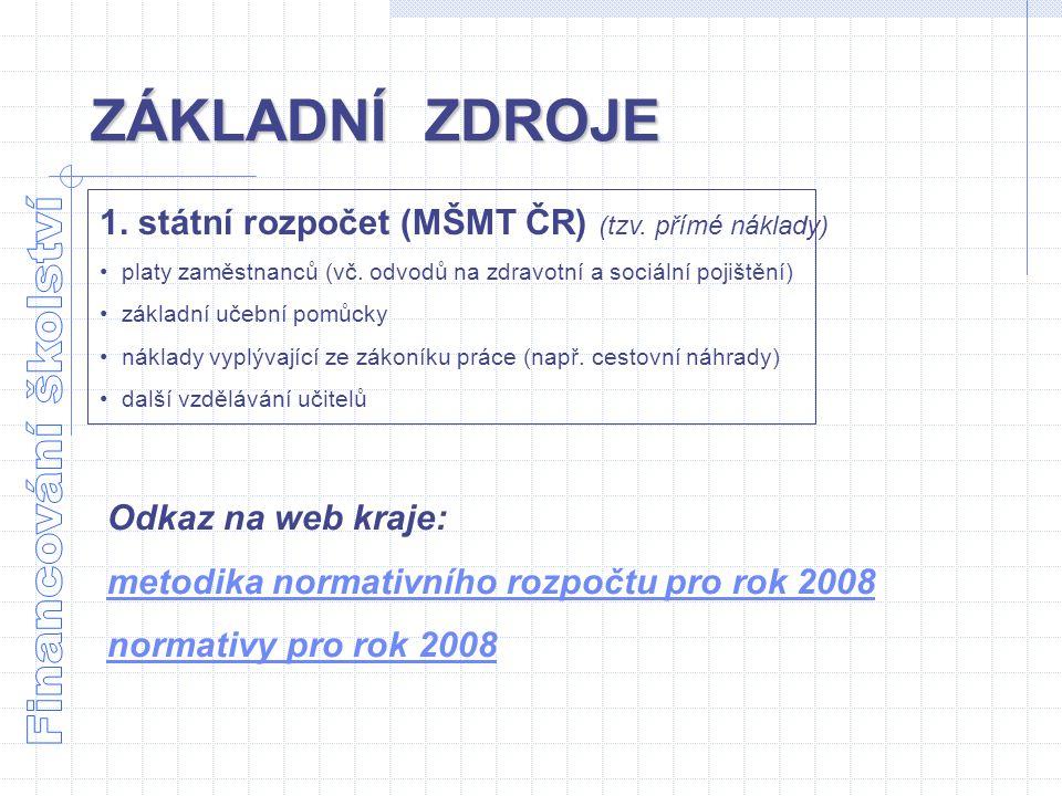 ZÁKLADNÍ ZDROJE Odkaz na web kraje: metodika normativního rozpočtu pro rok 2008 normativy pro rok 2008 1. státní rozpočet (MŠMT ČR) (tzv. přímé náklad